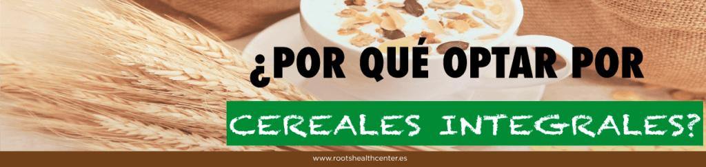 ¿Por qué optar por cereales integrales?